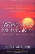 Awakening From Grief - John E. Welshons, Wayne W. Dyer