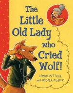 The Little Old Lady Who Cried Wolf!. Written by Simon Puttock - Simon Puttock