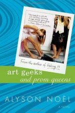 Art Geeks and Prom Queens - Alyson Noel