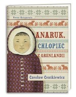 Anaruk chłopiec z Grenlandii - Czesław Centkiewicz
