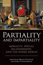 Partiality And Impartiality: Morality, Special Relationships, And The Wider World - Brian Feltham, John Cottingham