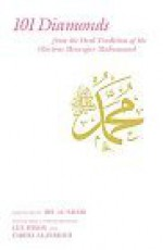 101 Diamonds: From the Oral Tradition of the Glorious Messenger Muhammad - Ibn Arabi, ابن عربي, Lex Hixon, Fariha Al-Jerrahi