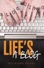 Life's a Blog - Richard Plant