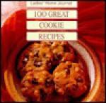 Ladies' Home Journal 100 Great Cookie Recipes - Ladies Home Journal