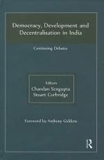 Democracy, Development and Decentralisation in India: Continuing Debates - Chandan Sengupta, Stuart Corbridge