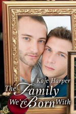 The Family We're Born With - Kaje Harper