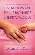 A Mother's Touch: The Way HomeA Stranger's SonThe Paternity Test - Linda Howard, Sherryl Woods, Emilie Richards