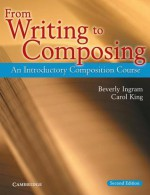 From Writing to Composing: An Introductory Composition Course for Students of English - Beverly Ingram, Carol King