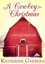A Cowboy For Christmas (A Copper Mountain Christmas) - Katherine Garbera