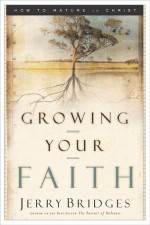 Growing Your Faith: How to Mature in Christ - Jerry Bridges, Jerry Bridges, Eugene H. Peterson