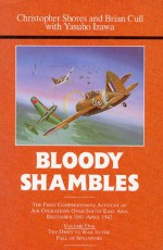 Bloody Shambles : Volume One : The Drift to War to the Fall of Singapore - Christopher Shores, Brian Cull