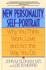 The New Personality Self-Portrait: Why You Think, Work, Love and Act the Way You Do - John M. Oldham, Lois B. Morris