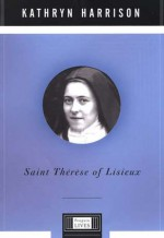 Saint Therese of Lisieux - Kathryn Harrison