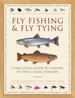 Fly Fishing & Fly Tying: A Practical Guide to Fishing in Two Classic Volumes - Peter Gathercole, Martin Ford