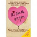 It's Not Me, It's You: Tales of Love, Heartbreak... and Serial Killers - Beverly Barton, Lee Weeks, Grace Monroe, Jessie Jones, Gemma Burgess, Zoe Strimpel, Stella Newman