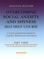 Overcoming Social Anxiety And Shyness Self Help Course: Pt. 3 - Gillian Butler