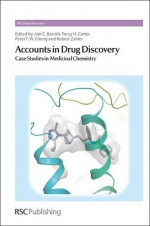 Accounts in Drug Discovery: Case Studies in Medicinal Chemistry - Joel Charles Barrish, Percy Carter, Peter Cheng, Robert Zahler, David E. Thurston, David P. Rotella, David Fox, Ana Martinez, Salvatore Guccione, Bruce Rogers