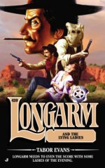 Longarm and the Lying Ladies - Tabor Evans