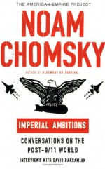 Imperial Ambitions: Conversations on the Post-9/11 World - Noam Chomsky, David Barsamian