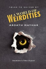 A World of Weirdities: Tales to Shiver by - Ardath Mayhar