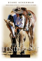 Twilight of the Tenderfoot: A Western Memoir - Diane Ackerman, Ackerman