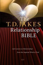 The T.D. Jakes Relationship Bible: Life Lessons on Relationships from the Inspired Word of God - T.D. Jakes