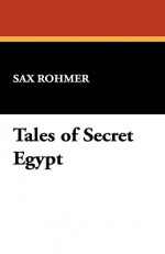 Tales of Secret Egypt - Sax Rohmer