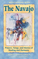 Meditations with the Navajo: Prayers, Songs, and Stories of Healing and Harmony - Gerald Hausman, Richard Erdoes