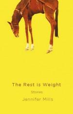 The Rest Is Weight - Jennifer Mills