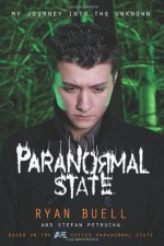 Paranormal State: My Journey into the Unknown - Ryan Buell, Stefan Petrucha