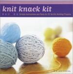 Knit Knack Kit: Simple Instructions and Tools for 25 Terrific Knitting Projects - Kris Percival, Randi Katzman, France Ruffenach