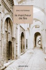 Le Marcheur de Fès (Littérature Française) (French Edition) - Éric Fottorino