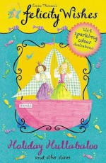 Holiday Hullabaloo and Other Stories (Felicity Wishes) - Emma Thomson
