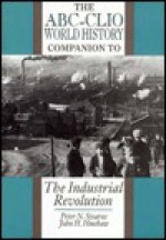 The ABC-CLIO World History Companion to the Industrial Revolution - Peter N. Stearns, John H. Hinshaw