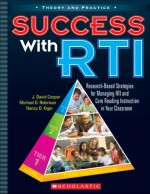 Success with RTI: Research-Based Strategies for Managing RTI and Core Reading Instruction in Your Classroom - J. David Cooper, Michael Robinson, Nancy Kiger