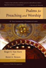 Psalms for Preaching and Worship: A Lectionary Commentary - Van Harn, Roger E., Brent A. Strawn, Walter Brueggemann