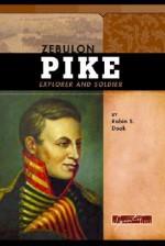 Zebulon Pike: Explorer and Soldier - Robin S. Doak
