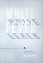 White Fever: A Journey to the Frozen Heart of Siberia - Jacek Hugo-Bader