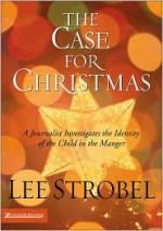 The Case for Christmas: A Journalist Investigates the Identity of the Child in the Manger (Strobel, Lee) - Lee Strobel