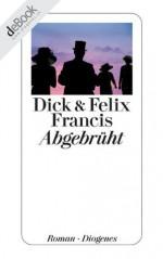 Abgebrüht (German Edition) - Dick Francis, Felix Francis, Malte Krutzsch