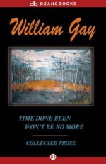 Time Done Been Won't Be No More: Collected Prose - William Gay