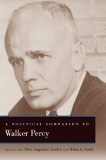 A Political Companion to Walker Percy (Political Companions to Great American Authors) - Peter Augustine Lawler, Brian A. Smith