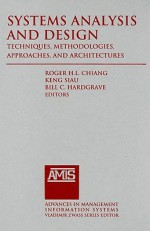 Systems Analysis and Design: Techniques, Methodologies, Approaches, and Architectures - Roger Chiang, Keng Siau, Bill C. Hardgrave
