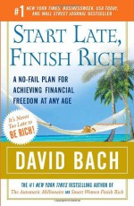 Start Late, Finish Rich: A No-Fail Plan for Achieving Financial Freedom at Any Age (Finish Rich Book Series) - David Bach