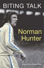Biting Talk: My Autobiography - Norman Hunter