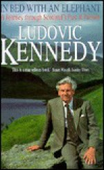 In Bed with an Elephant A Journey Through Scotland's Past and Present - Ludovic Kennedy