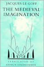 The Medieval Imagination - Jacques Le Goff, Arthur Goldhammer