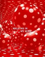 Walking in My Mind - Charles Avery, Stephanie Rosenthal, Mami Kataoka, Sue Blackmore