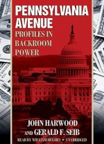 Pennsylvania Avenue: Profiles in Backroom Power - John Harwood, William Hughes, Gerald F. Seib