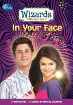 Wizards of Waverly Place #3: In Your Face - Heather Alexander